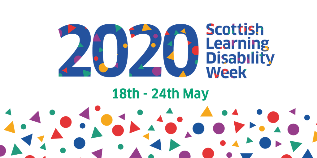 Scottish Learning Disability Week 2020. Monday 18th - Sunday 24th May.